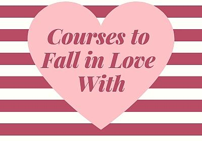 Courses to Fall in Love With